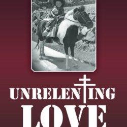 Unrelenting Love: A Novel Of War, Love And Redemption
