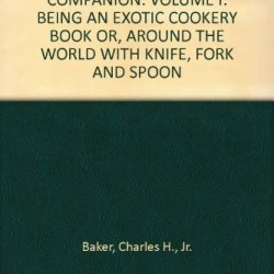 The Gentleman'S Companion. Volume I: Being An Exotic Cookery Book Or, Around The World With Knife, Fork And Spoon