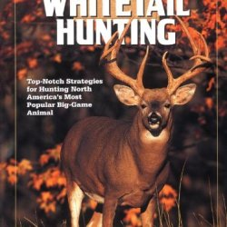 Whitetail Hunting: Top-Notch Strategies For Hunting North America'S Most Popular Big-Game Animal (The Complete Hunter)