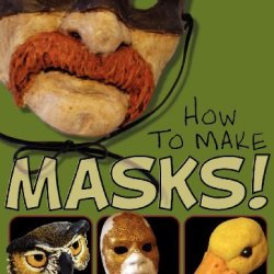 How To Make Masks!: Easy New Way To Make A Mask For Masquerade, Halloween And Dress-Up Fun, With Just Two Layers Of Fast-Setting Paper Mache [Paperback] [2012] (Author) Jonni Good