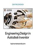 Engineering Design in Autodesk Inventоr: Guide to working in Autodesk Inventor