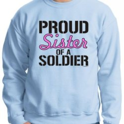 Proud Sister Of A Soldier Crewneck Sweatshirt Medium Light Blue