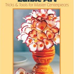 Edible Art: Tricks And Tools For Master Centerpieces