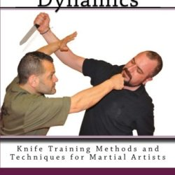 Knife Defense Dynamics: Knife Training Methods And Techniques For Martial Artists (Volume 7)