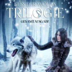 Kuss Der Wölfin - Trilogie (Fantasy | Gestaltwandler | Paranormal Romance | Gesamtausgabe 1-3) (German Edition)