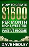 How to Create 00 per Month Niche Websites for Passive Income