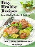 Easy Healthy Recipes: Easy & Healthy. Delicious & Satisfying. Plus Healthy Nutrition Tips.