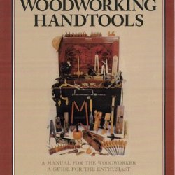 Traditional Woodworking Handtools: A Manual For The Woodworker