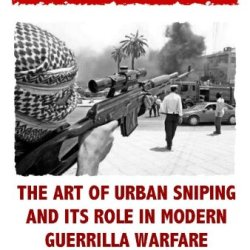 Fry The Brain: The Art Of Urban Sniping And Its Role In Modern Guerrilla Warfare