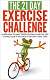 Exercise: The 21-Day Exercise Challenge: learn how to make exercise a daily habit in just 21 days (body weight training, exercise and fitness, workout ... transformation) (21-Day Challenges)