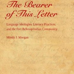 The Bearer Of This Letter: Language Ideologies, Literacy Practices, And The Fort Belknap Indian Community (Indigenous Education)
