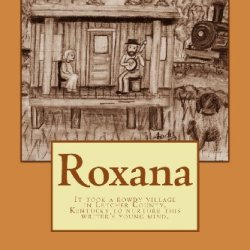 Roxana: It Took A Rowdy Village In Letcher County, Kentucky To Nurture This Writer'S Young Mind.
