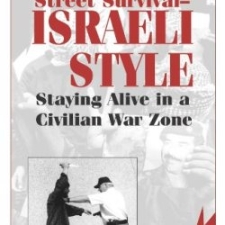 Secrets Of Street Survival - Israeli Style: Staying Alive In A Civilian War Zone