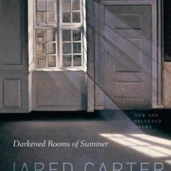 Darkened Rooms Of Summer: New And Selected Poems (Ted Kooser Contemporary Poetry)