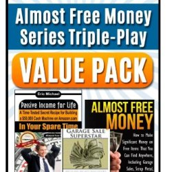 The Almost Free Money Value Pack: 3 Bestsellers At One Low Price [Passive Income For Life, Almost Free Money, Garage Sale Superstar] (Volume 3)