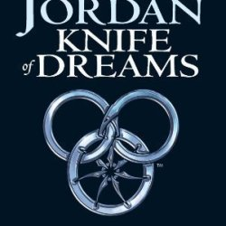 Knife Of Dreams: The Wheel Of Time: Book Eleven Of Jordan, Robert New Edition On 03 August 2006