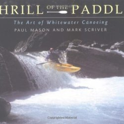 Thrill Of The Paddle: The Art Of Whitewater Canoeing