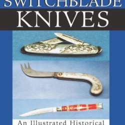 The Collector'S Guide To Switchblade Knives: An Illustrated Historical And Price Reference