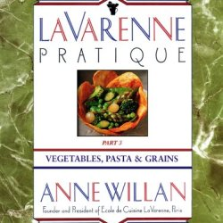 La Varenne Pratique: Part 3, Vegetables, Pasta & Grains