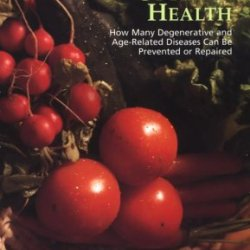 Acquiring Optimal Health: How Many Degenerative And Age-Related Diseases Can Be Prevented Or....