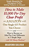 How to Make ,000 Per Day Clear Profit on Amazon with One Single  Product You Choose: - and - How to Become an After-Tax Cash Millionaire in 3 Simple ... Make Money on the Internet, Small Business)