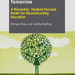 Education For Tomorrow: A Biocentric, Student-Focused Model For Reconstructing Education