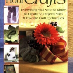 Two Hour Crafts: Complete Step-By-Step Guide To 55 Projects And 8 Traditional Crafts