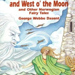 East O' The Sun And West O' The Moon & Other Norwegian Fairy Tales (Dover Children'S Evergreen Classics)