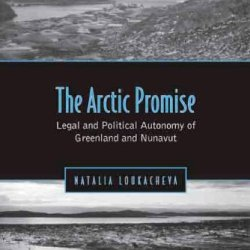 Arctic Promise: Legal And Political Autonomy Of Greenland And Nunavut