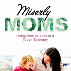 Miserly Moms: Living Well On Less In A Tough Economy
