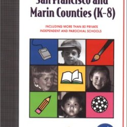 Private Schools Of San Francisco & Marin Counties (K-8): A Parents' Resource Guide