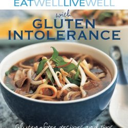 Eat Well Live Well With Gluten Intolerance: Gluten-Free Recipes And Tips