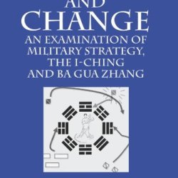 Strategy And Change: An Examination Of Military Strategy, The I-Ching And Ba Gua Zhang