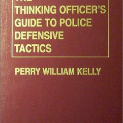 The Thinking Officer'S Guide To Police Defensive Tactics