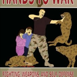 Hands To War: Fighting, Weapons, And Self-Defense For Christian Families