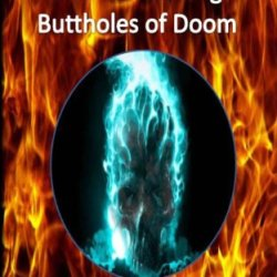 Psycho Proctologists And The Flaming Buttholes Of Doom (Psycho Proctologists #1) (Volume 1)