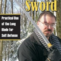 Street Sword: Practical Use Of The Long Blade For Self-Defense