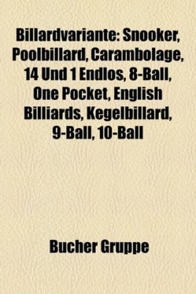 Billardvariante: Snooker, Poolbillard, Carambolage, 14 Und 1 Endlos, 8-Ball, One Pocket, English Billiards, Kegelbillard, 9-Ball, 10-Ba