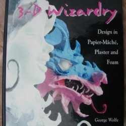 3-D Wizardry: Design In Paper Mache, Plaster And Foam