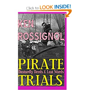 Pirate Trials: From Privateers to Murderous Villains; Their Dastardly Deeds and Last Words