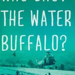 Who Shot The Water Buffalo?: A Novel