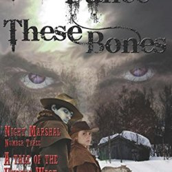 This Dance, These Bones: A Tale Of The Undead West (Night Marshal) (Volume 3)