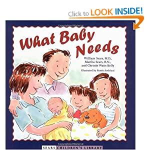 What baby needs, by William Sears MD, Martha Sears RN and Christie Watts Kelly, Illustrated by Renée Andriani
