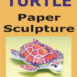 """Do Step By Step A Turtle - How To Create A Paper Sculpture With The """"Papietagem"""" Technique"""