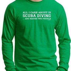 All I Care About Is Scuba Diving And Maybe 2 People Long Sleeve T-Shirt Large Green