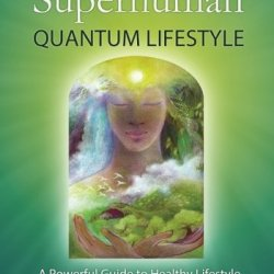 21St Century Superhuman: Quantum Lifestyle: A Powerful Guide To Healthy Lifestyle And Quantum Well-Being