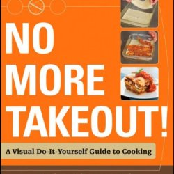 No More Takeout: A Visual Do-It-Yourself Guide To Cooking