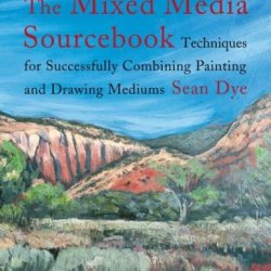 The Mixed Media Source Book: Techniques For Successfully Combining Painting And Drawing Mediums