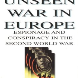 The Unseen War In Europe: Espionage And Conspiracy In The Second World War