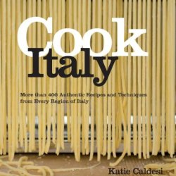 Cook Italy: More Than 400 Authentic Recipes And Techniques From Every Region Of Italy